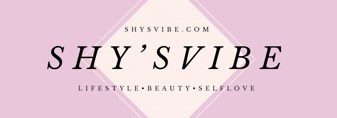 Shys Vibe – Lifestyle.Beauty.Selflove